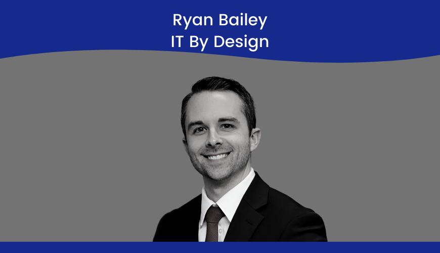 Ryan Bailey, IT By Design