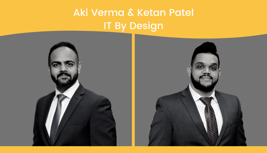 Ketan Patel & Aki Verma, IT By Design