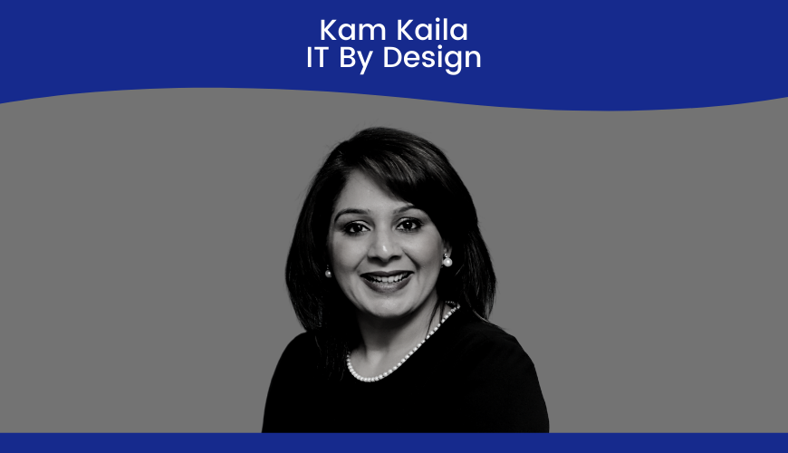 Kam Kaila, IT By Design