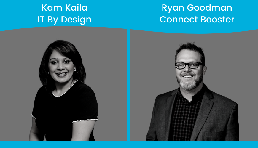 Kam Kaila, IT By Design & Ryan Goodman, Connect Booster