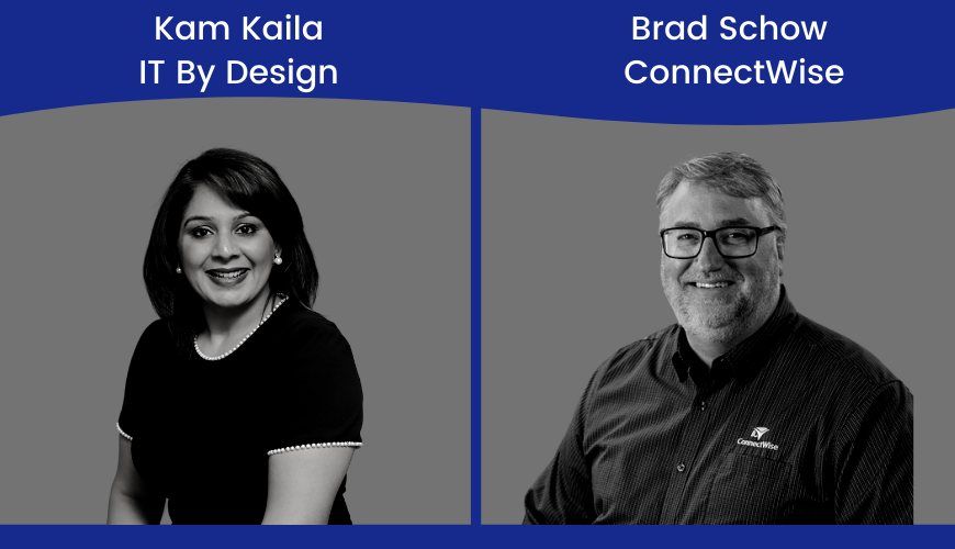 Kam Kaila, IT By Design & Brad Schow, ConnectWise