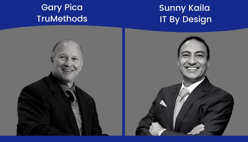 Gary Pica, TruMethods & Sunny Kaila IT By Design