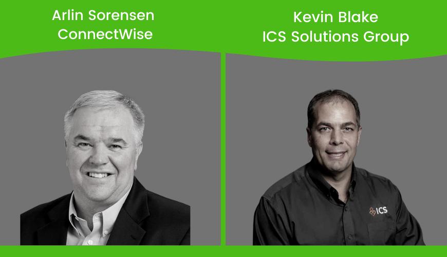 Arlin Sorensen, ConnectWise & Kevin Blake, ICS