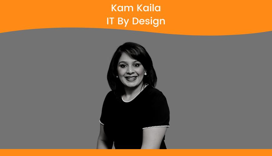 Kam Kaila, IT By Design